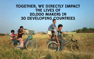 Together, we directly impact the lives of 20,000 makers in 30 developing countries